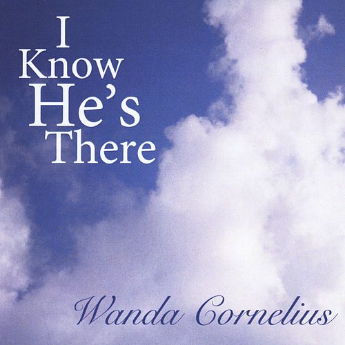 I Know He's There von Wanda Cornelius