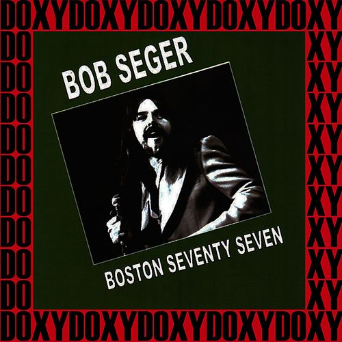 Boston Music Hall, March 21st, 1977 (Doxy Collection, Remastered, Live on Fm Broadcasting) by Bob Seger