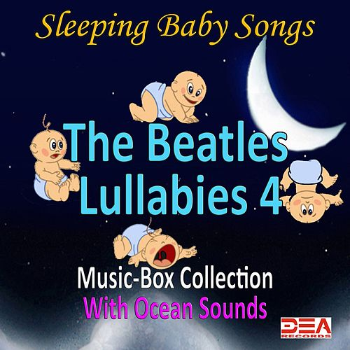 The Beatles Lullabies 4 (Music-Box Collection With Ocean Sounds) by Sleeping Baby Songs