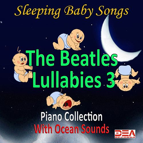 The Beatles Lullabies 3 (Piano Collection With Ocean Sounds) by Sleeping Baby Songs