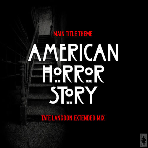 American Horror Story-Main Title Theme (Tate Langdon Extended Remix) de TV Themes