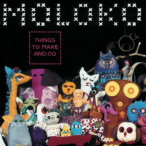 Things to Make and Do von Moloko