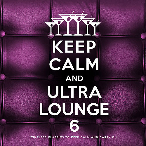 Keep Calm and Ultra Lounge 6 von Various Artists