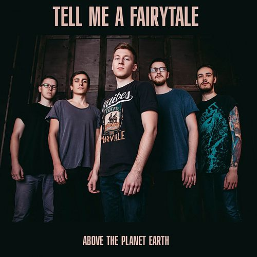 Above the Planet Earth van Tell Me a Fairytale