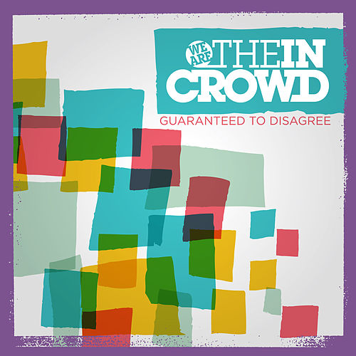Guaranteed To Disagree van We Are The In Crowd