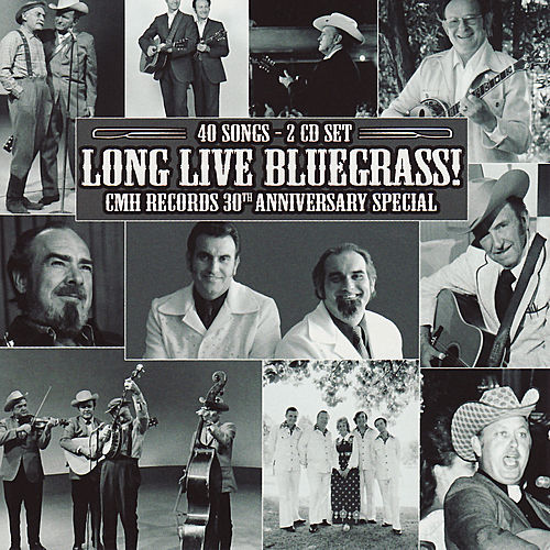 Long Live Bluegrass!: CMH Records 30th Anniversary Special by Various Artists