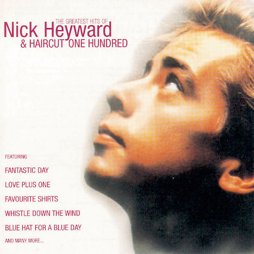 Greatest Hits Of Nick Heyward + Haircut 100 by Nick Heyward