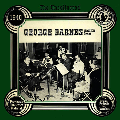 The Uncollected: George Barnes And His Orchestra von George Barnes