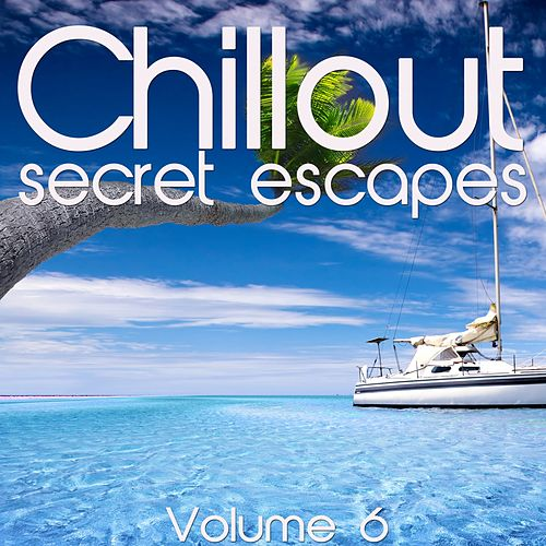 Chillout: Secret Escapes, Vol. 6 von Various Artists