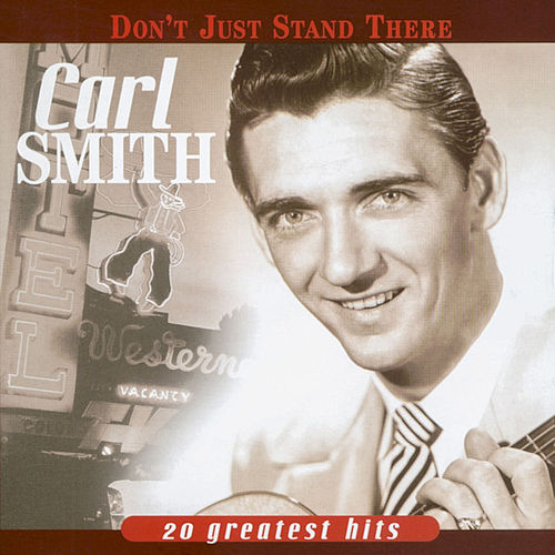 Don't Just Stand There - 20 Greatest Hits von Carl Smith