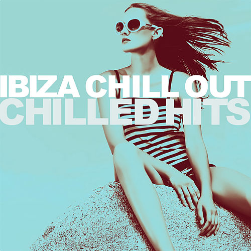 Chilled Hits by Ibiza Chill Out