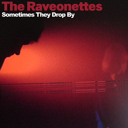 Sometimes They Drop By von The Raveonettes
