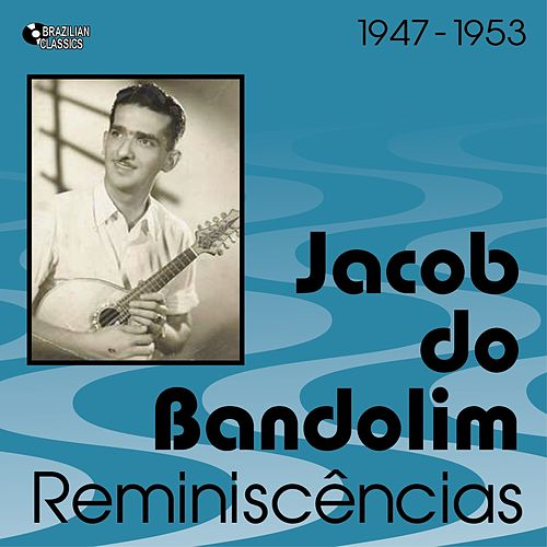 Reminiscências (1947 - 1953) von Jacob Do Bandolim