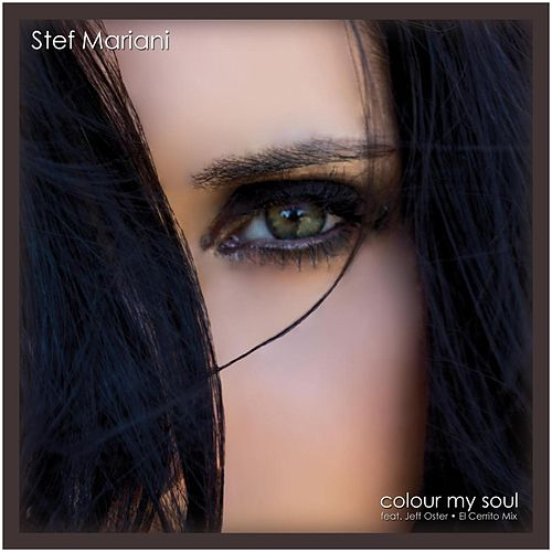 Colour My Soul (El Cerrito Mix) [feat. Jeff Oster] by Stef Mariani