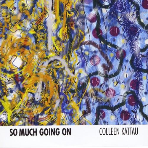 So Much Going On de Colleen Kattau