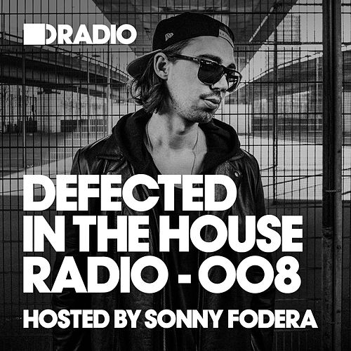 Defected In The House Radio Show: Episode 008 (hosted by Sonny Fodera) by Defected Radio
