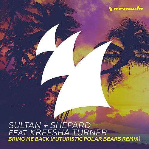 Bring Me Back (Futuristic Polar Bears Remix) by Sultan + Shepard