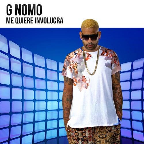 Me Quiere Involucrar de G-Nomo
