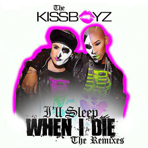 I'll Sleep When I Die (The Remixes) by The Kissboyz