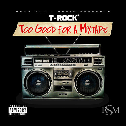 Too Good for a Mixtape by T-Rock