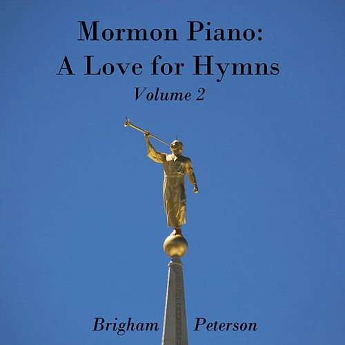 Mormon Piano: A Love for Hymns, Vol. 2 by Brigham Peterson