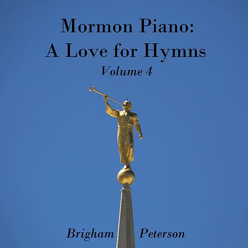 Mormon Piano: A Love for Hymns, Vol. 4 by Brigham Peterson