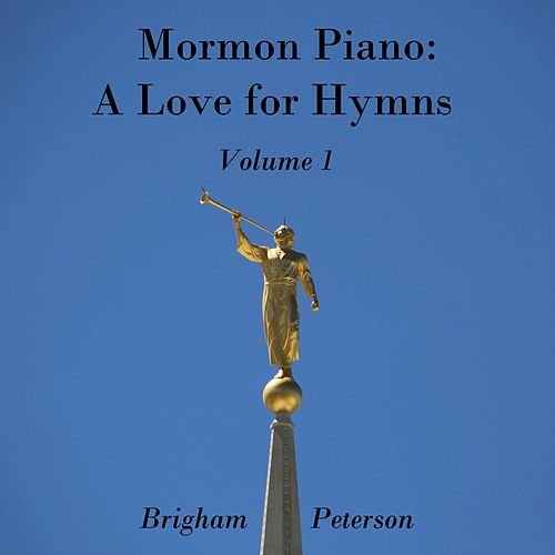 Mormon Piano: A Love for Hymns, Vol. 1 by Brigham Peterson