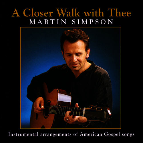 A Closer Walk With Thee by Martin Simpson