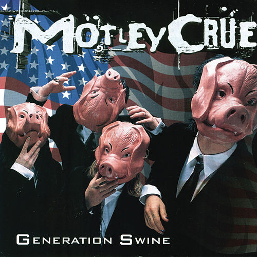 Generation Swine by Motley Crue