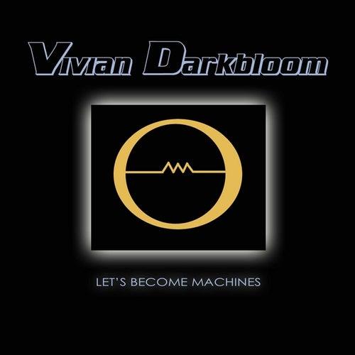 Let's Become Machines de Vivian Darkbloom