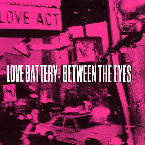Between The Eyes de Love Battery