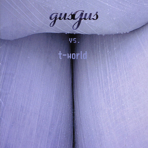Gus Gus Vs. T-World by Gus Gus