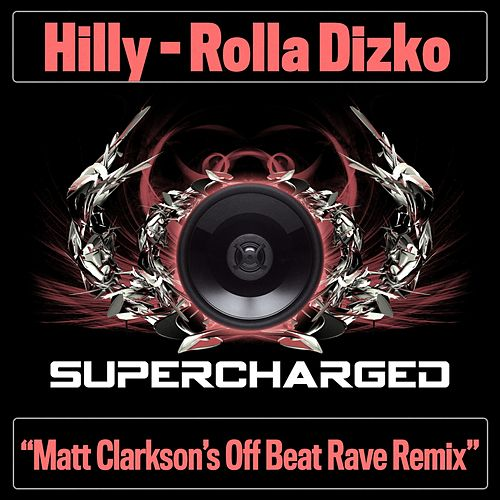 Rolla Dizko (Matt Clarkson's Off Beat Rave Remix) de Hilly