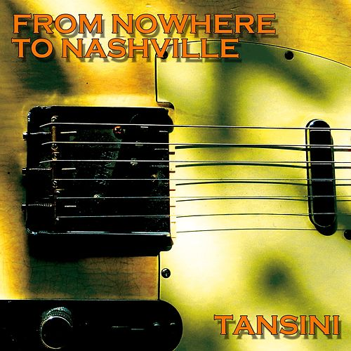 From Nowhere to Nashville by Marco Tansini