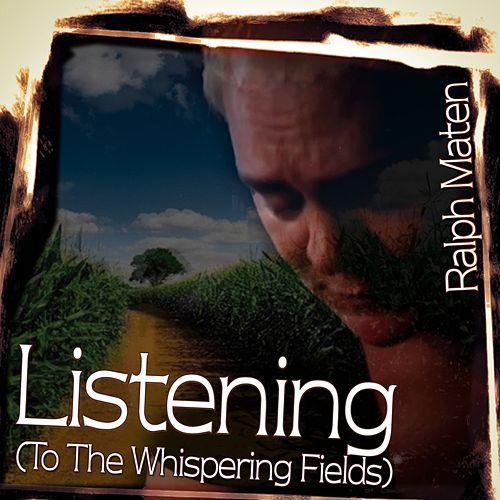 Listening (To the Whispering Fields) by Ralph Maten