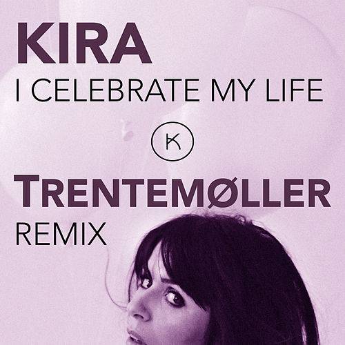 I Celebrate My Life (Trentemøller Remix) by Kira Skov