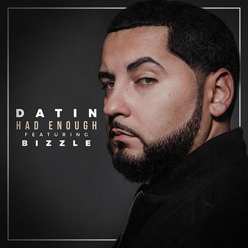 Had Enough (feat. Bizzle) by Datin