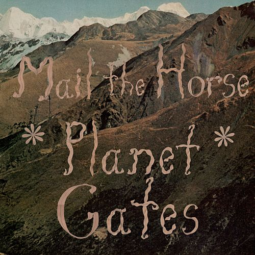 Planet Gates by Mail the Horse