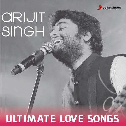 Arijit Singh - Ultimate Love Songs by Arijit Singh