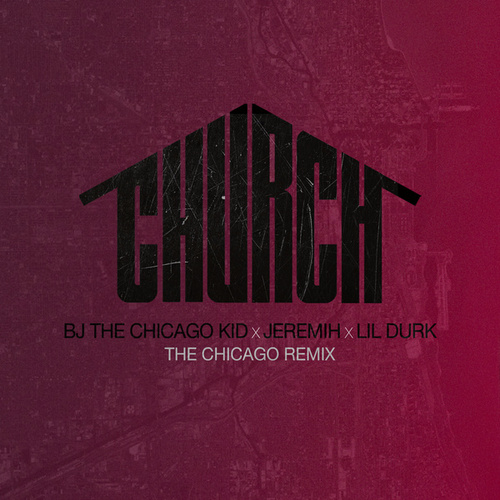 Church (The Chicago Remix) von B.J. The Chicago Kid