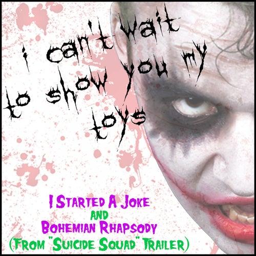I Can't Wait to Show You My Toys (I Started a Joke & Bohemian Rhapsody from 'Suicide Squad' Trailer 2016 - Single) de Fandom