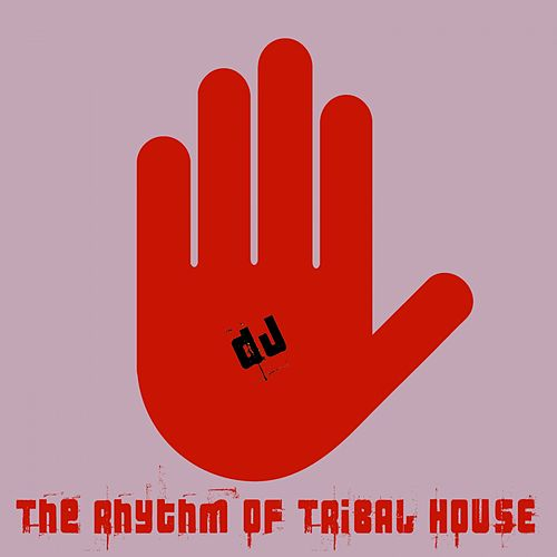 The Rhythm of Tribal House by Various Artists