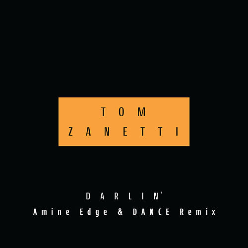 Darlin' (Amine Edge & DANCE Remix) by Tom Zanetti