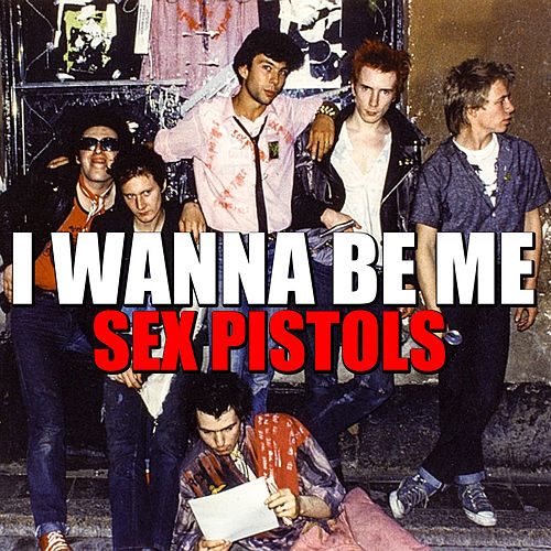 I Wanna Be Me by Sex Pistols