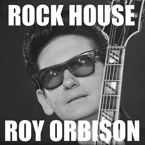 Rock House by Roy Orbison