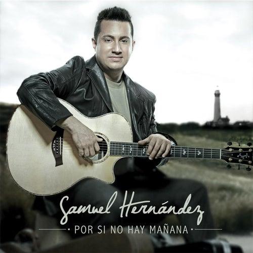 Por Si No Hay Mañana de Samuel Hernández