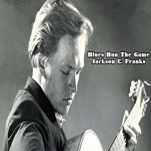 Blues Run The Game - Jackson C. Frank by Jackson C. Frank