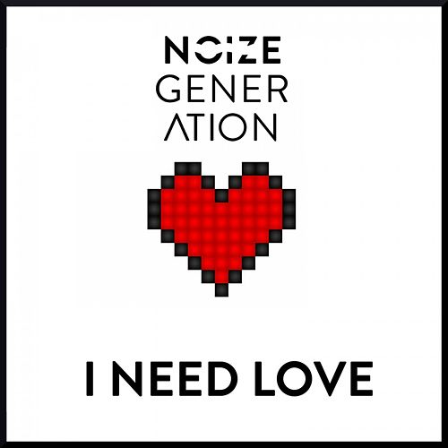 I Need Love de Noize Generation