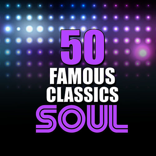 50 Famous Soul Classics by Various Artists