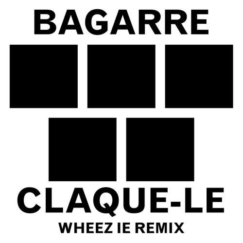 Claque-le (Wheez-ie Remix) de Bagarre